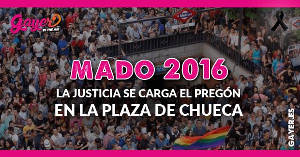 MADO 2016 - La justicia se carga el pregón en la Plaza de Chueca