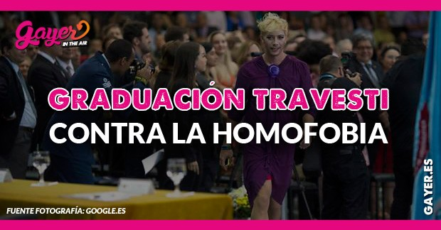 GRADUACIÓN TRAVESTI CONTRA LA HOMOFOBIA