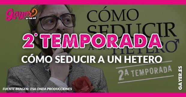 2ª TEMPORADA - CÓMO SEDUCIR A UN HETERO
