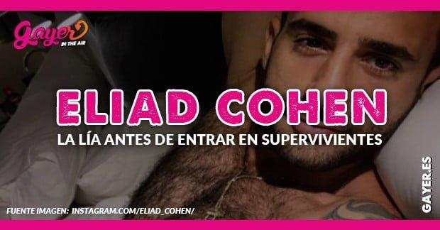 ELIAD COHEN LA LÍA ANTES DE ENTRAR EN SUPERVIVIENTES