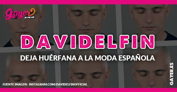 DAVID DELFÍN DEJA HUÉRFANA LA MODA ESPAÑOLA