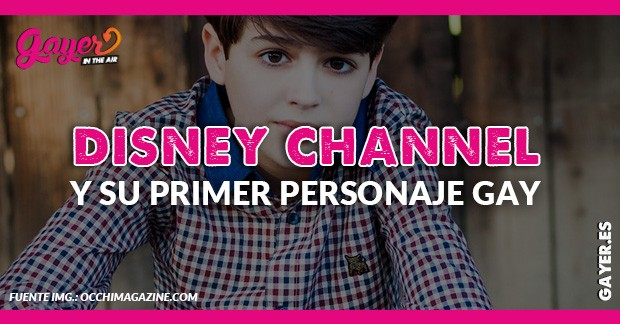 DISNEY CHANNEL Y SU PRIMER PERSONAJE GAY