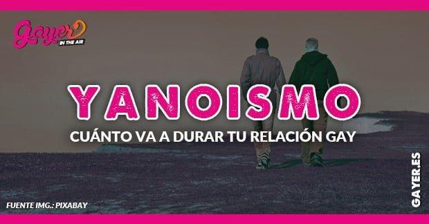 YANOISMO O CUÁNTO VA A DURAR TU RELACIÓN GAY