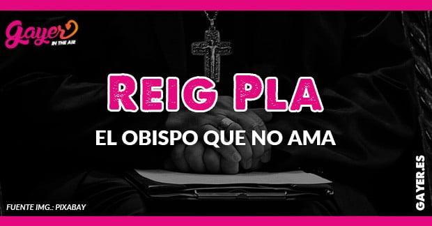 REIG PLA EL OBISPO QUE NO AMA