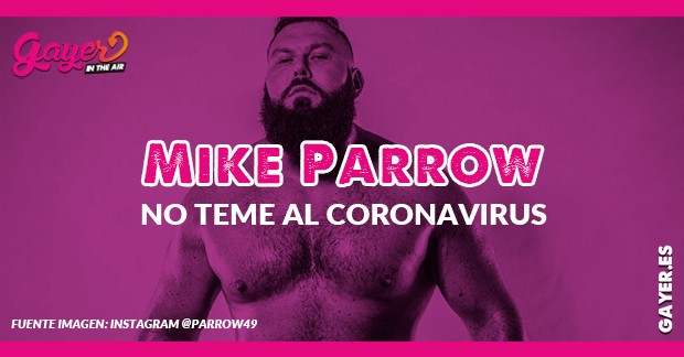 MIKE PARROW NO TEME AL CORONAVIRUS